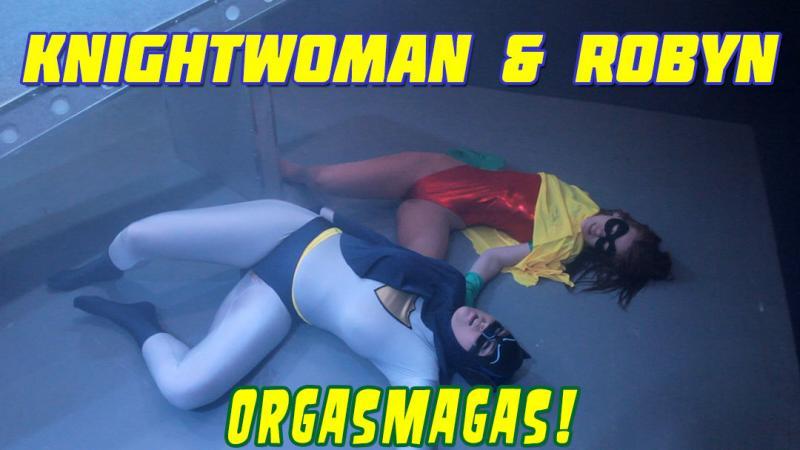 Knightwoman & Robyn : Orgasmagas